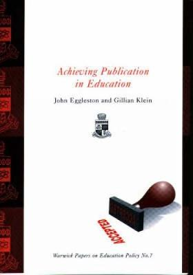 Achieving Publication in Education by John Eggleston, Gillian Klein
