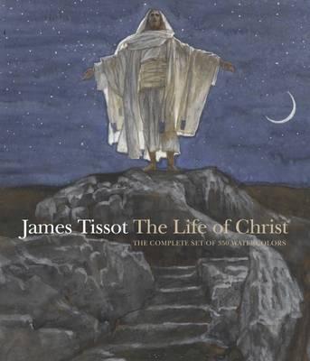 James Tissot: The Life of Christ by Judith F. Dolkart, David Morgan, Amy Sitar