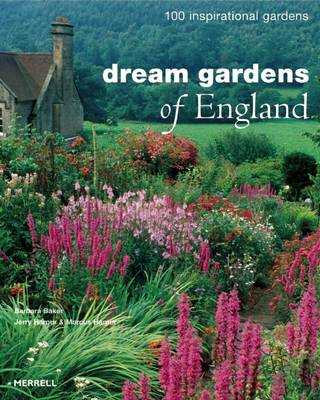Dream Gardens of England 100 Inspirational Gardens by Barbara Baker