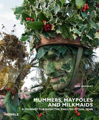 Mummers, Maypoles and Milkmaids A Journey Through the English Ritual Year by Sara Hannant
