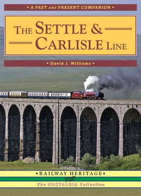 The Settle and Carlisle Line A Nostalgic Trip Along the Whole Route from Hellifield to Carlisle by David, Ph.D. Williams