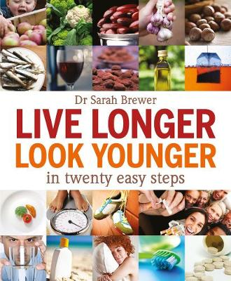 Live Longer, Look Younger In Twenty Easy Steps by Dr. Sarah Brewer