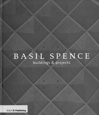 Basil Spence Buildings & Projects by Louise Campbell, Miles Glendinning, Jane Thomas
