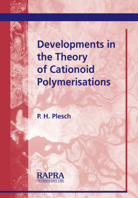 Developments in the Theory of Cationoid Polymerisations by P. H. Plesch