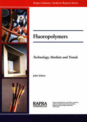 Fluoropolymers Technology, Markets and Trends by John Scheirs