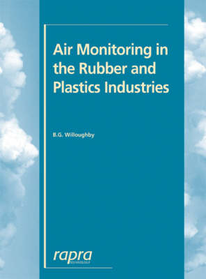 Air Monitoring in the Rubber and Plastics Industries What to Look for, How to Find it, What the Data Means by Bryan G. Willoughby