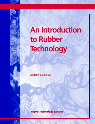 An Introduction to Rubber Technology by Andrew (Holz Rubber Company, California, USA) Ciesielski