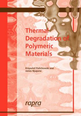 Thermal Degradation of Polymeric Materials by Krzysztof Pielichowski, James Njuguna