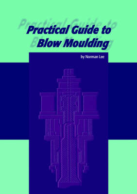 Practical Guide to Blow Moulding by N. C. Lee