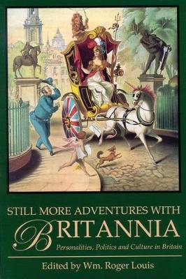 Still More Adventures with Britannia Personalities, Politics and Culture in Britain by Roger Louis
