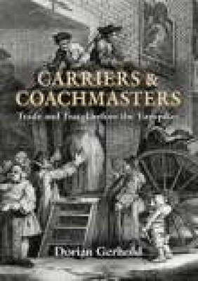 Carriers and Coachmasters: Trade and Travel before the Turnpikes by Dorian Gerhold