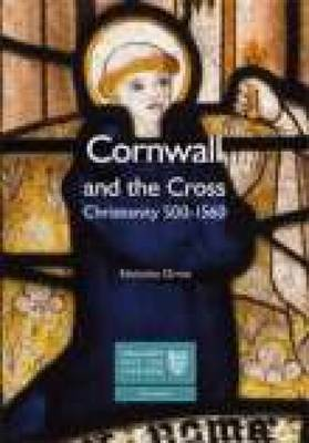 Cornwall and the Cross: Christianity 500-1560 by Nicholas Orme