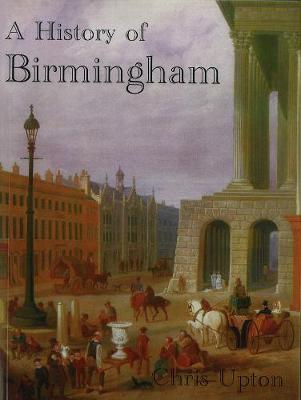 A History of Birmingham by Chris Upton