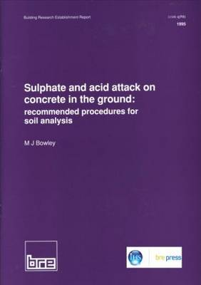 Sulphate and Acid Attack on Concrete in the Ground Recommended Procedure for Soil Analysis by M. J. Bowley