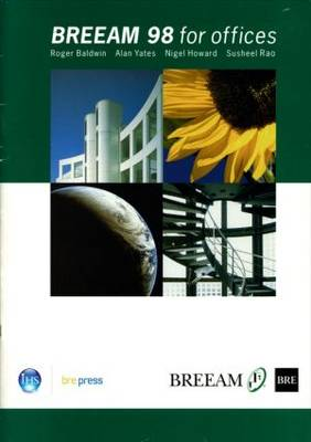 BREEAM 98 for Offices An Environmental Assessment Method for Office Buildings by Alan Yates, Roger Baldwin, N Howard, S. Rao