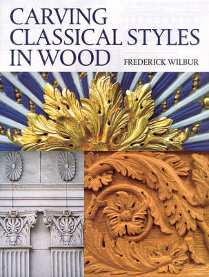 Carving Classical Styles in Wood by Frederick Wilbur