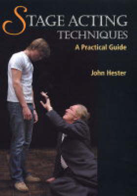 Stage Acting Techniques A Practical Guide by John Hester