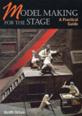Model Making for the Stage A Practical Guide by Keith Orton, Tom Piper