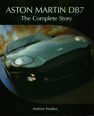 Aston Martin DB7 The Complete Story by Andrew Noakes