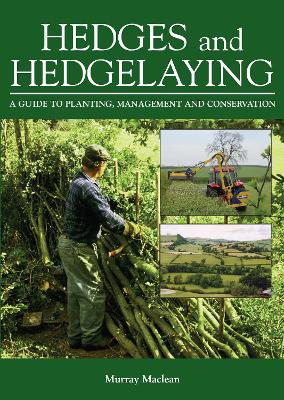 Hedges and Hedgelaying A Guide to Planting, Management and Conservation by Murray MacLean