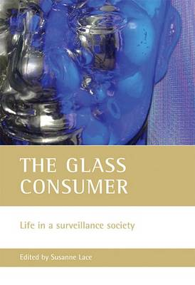 The glass consumer Life in a surveillance society by Susanne Lace