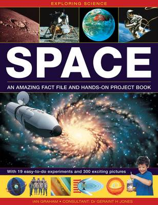 Exploring Science: Space An Amazing Fact File and Hands-on Project Book: with 19 Easy-to-do Experiments and 300 Exciting Pictures by Ian Graham