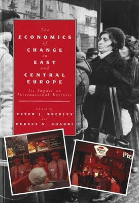 Economics of Change in East & Central Europe by Pervez N. Ghauri, Peter J. Buckley