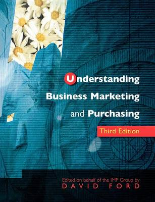 Understanding Business Marketing and Purchasing by David I. Ford