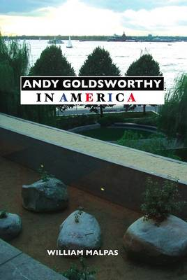 Andy Goldsworthy in America by William Malpas