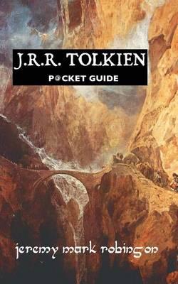 J.R.R. Tolkien Pocket Guide by Jeremy Mark Robinson