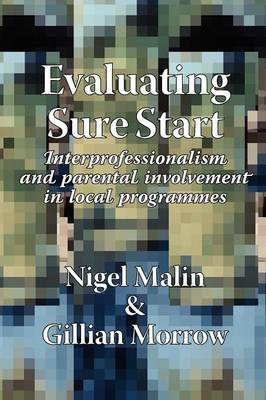 Evaluating Sure Start NTERprofessionalism and Parental Involvement in Local Programmes by Nigel Malin