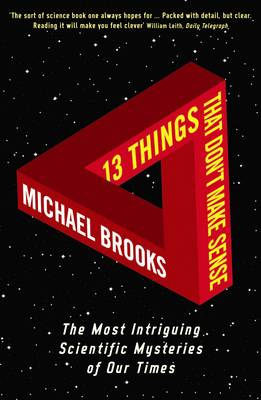 13 Things That Don't Make Sense: The Most Intriguing Scientific Mysteries of Our Time by Michael Brooks