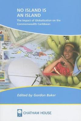 No Island Is an Island The Impact of Globalization on the Commonwealth Caribbean by Gordon Baker