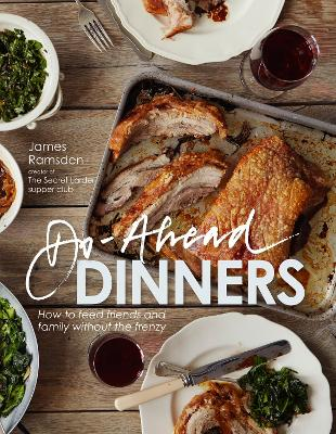 Do-ahead Dinners How to Feed Friends and Family without the Frenzy by James Ramsden
