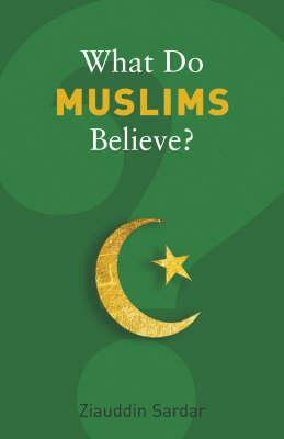What Do Muslims Believe? by Ziauddin Sardar