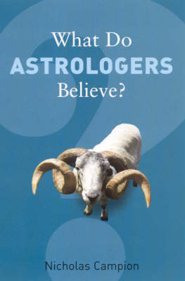 What Do Astrologers Believe? by Nicholas Campion