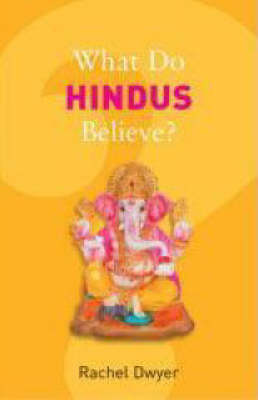 What Do Hindus Believe? by Rachel Dwyer