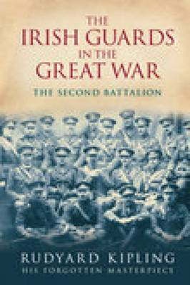 The Irish Guards in the Great War The Second Battalion by Rudyard Kipling