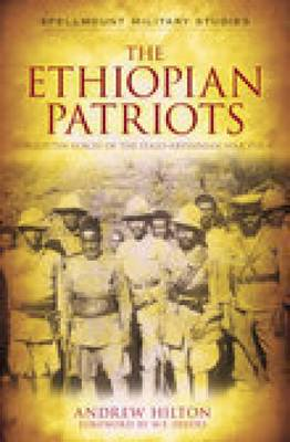 The Ethiopian Patriots Forgotten Voices of the Italo-Abyssinian War 1935-41 by Andrew Hilton