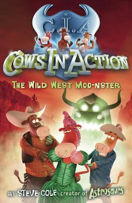 Cows In Action 4: The Wild West Moo-nster by Steve Cole