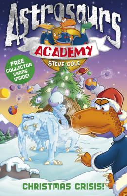 Astrosaurs Academy 6: Christmas Crisis! by Steve Cole