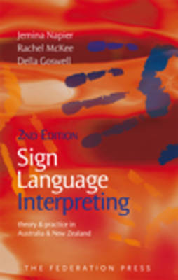 Sign Language Interpreting Theory and practice in Australia and New Zealand by Jemina Napier, Rachel McKee, Della Goswell