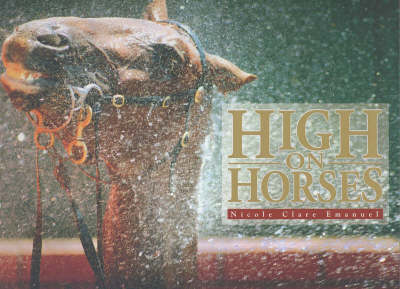 High on Horses From the Outback to the Arena by N.M. Emanuel