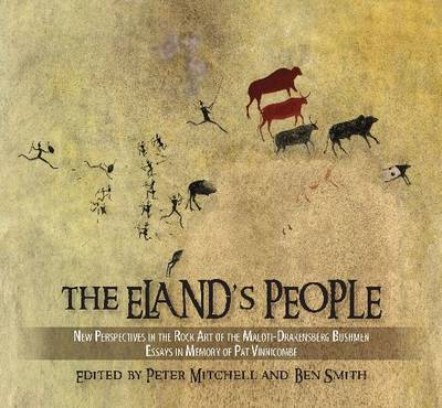 The Eland's people New perspectives in the rock art of the Maloti-Drakensberg bushmen by