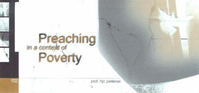 Preaching in a Context of Poverty by H.J.C. Pieterse