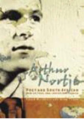 Arthur Nortje, Poet and South African New Critical and Contextual Essays by Craig W. McLuckie, Ross Tyner