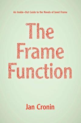The Frame Function An Inside-Out Guide to the Novels of Janet Frame by Jan Cronin