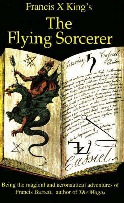 The Flying Sorcerer Being the Magical and Aeronautical Adventures of Francis Barrett, Author of The Magus by Francis King