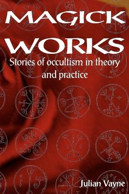Magick Works Stories of Occultism in Theory & Practice by Peter J. Carroll, Julian Vayne