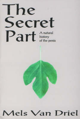 Secret Part A Natural History of the Penis by Mels van Driel